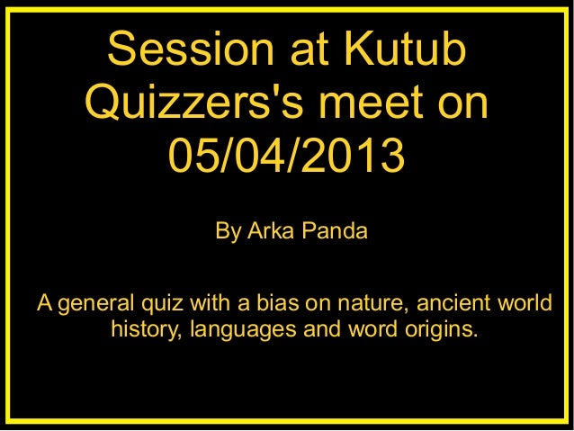 Session at Kutub    Quizzerss meet on       05/04/2013                      jjjjjnnnnn                 By Arka PandaA gene...