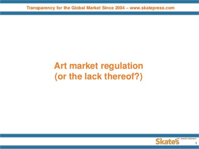 Transparency for the Global Market Since 2004 – www.skatepress.com  Art market regulation (or the lack thereof?)  1