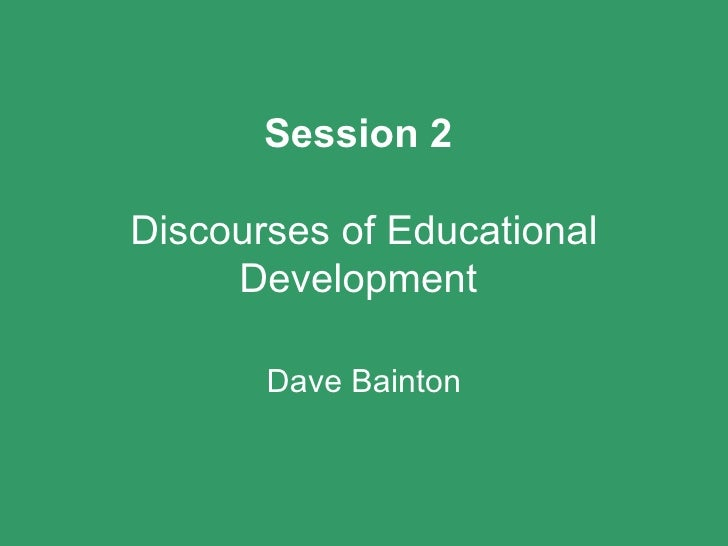 Session 2 discourses of educational development