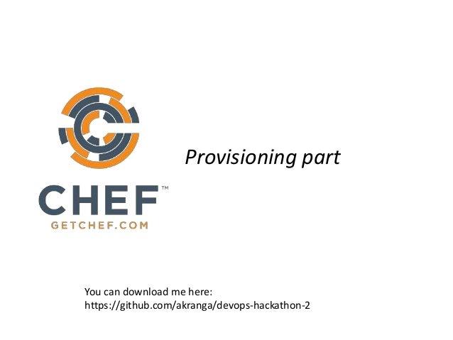 Provisioning part You can download me here: https://github.com/akranga/devops-hackathon-2