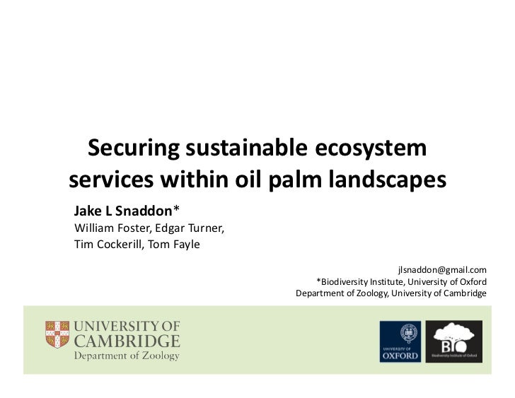 Securing sustainable ecosystemservices within oil palm landscapesJake L Snaddon*William Foster, Edgar Turner,Tim Cockerill...