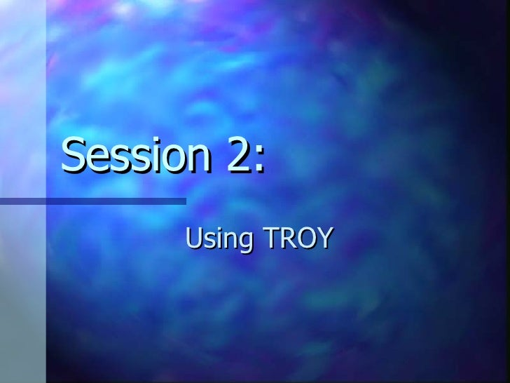 Session 2: Using TROY