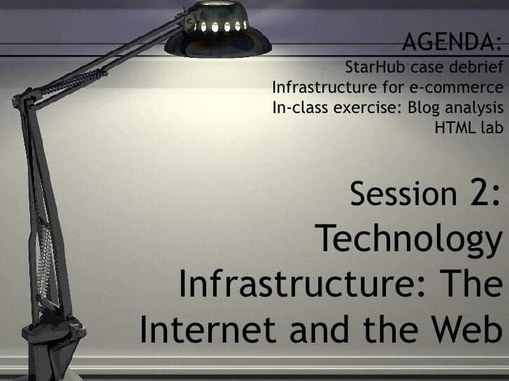 AGENDA: StarHub case debrief Infrastructure for e-commerce In-class exercise: Blog analysis HTML lab Session  2: Technolog...