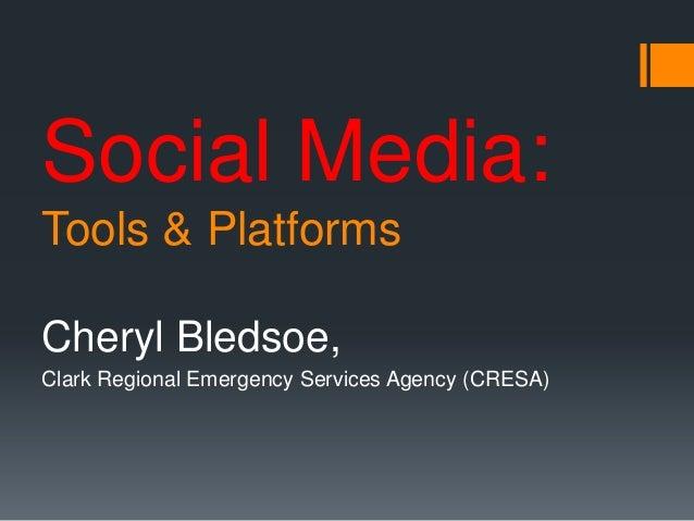 Social Media: Tools & Platforms Cheryl Bledsoe, Clark Regional Emergency Services Agency (CRESA)