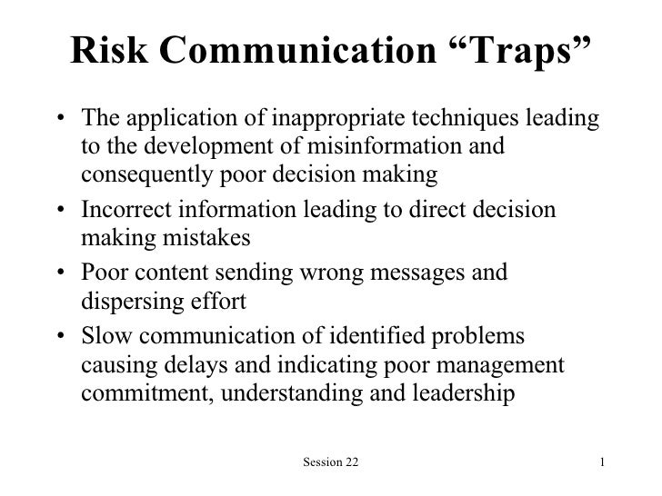 "Risk Communication ""Traps"" <ul><li>The application of inappropriate techniques leading to the development of misinformatio..."