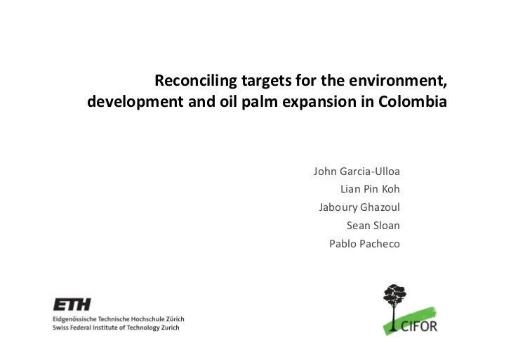 Reconciling targets for the environment, development and oil palm expansion in Colombia                              John ...