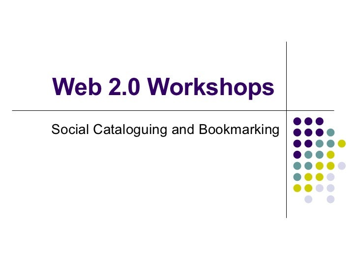 Web 2.0 Workshops Social Cataloguing and Bookmarking