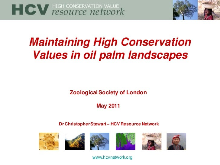 Maintaining High ConservationValues in oil palm landscapes         Zoological Society of London                     May 20...
