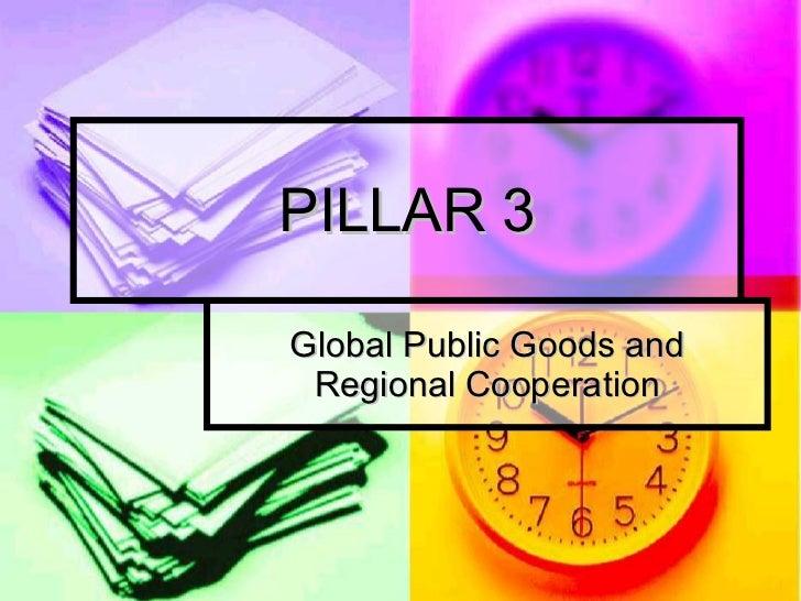 PILLAR 3 Global Public Goods and Regional Cooperation