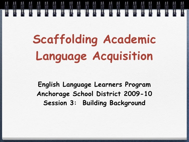 Scaffolding Academic Language Acquisition  English Language Learners Program Anchorage School District 2009-10   Session 3...