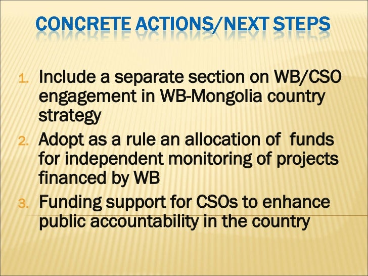 <ul><li>Include a separate section on WB/CSO engagement in WB-Mongolia country strategy </li></ul><ul><li>Adopt as a rule ...