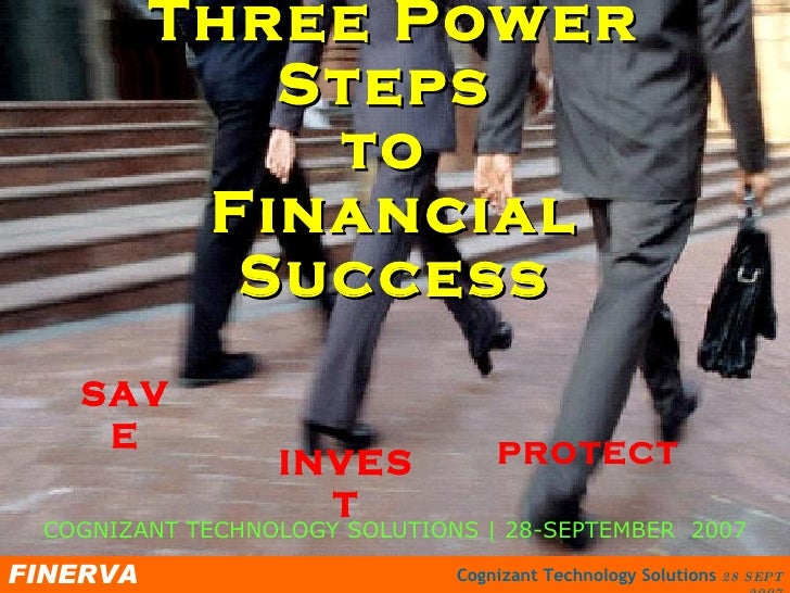 Three Power Steps  to  Financial Success SAVE INVEST PROTECT COGNIZANT TECHNOLOGY SOLUTIONS | 28-SEPTEMBER  2007
