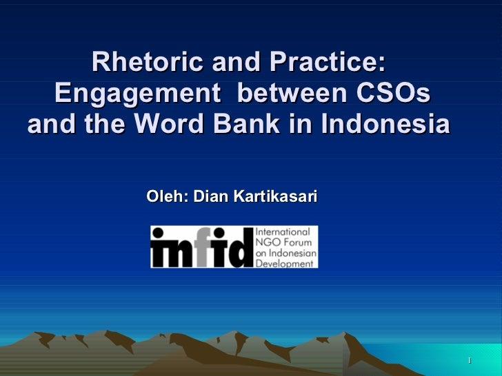 Rhetoric and Practice:  Engagement  between CSOs and the Word Bank in Indonesia   Oleh: Dian Kartikasari
