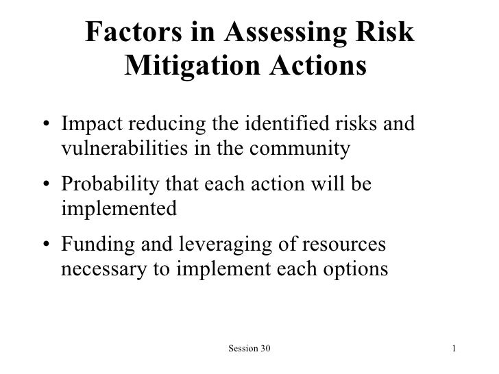 Factors in Assessing Risk Mitigation Actions  <ul><li>Impact reducing the identified risks and vulnerabilities in the comm...