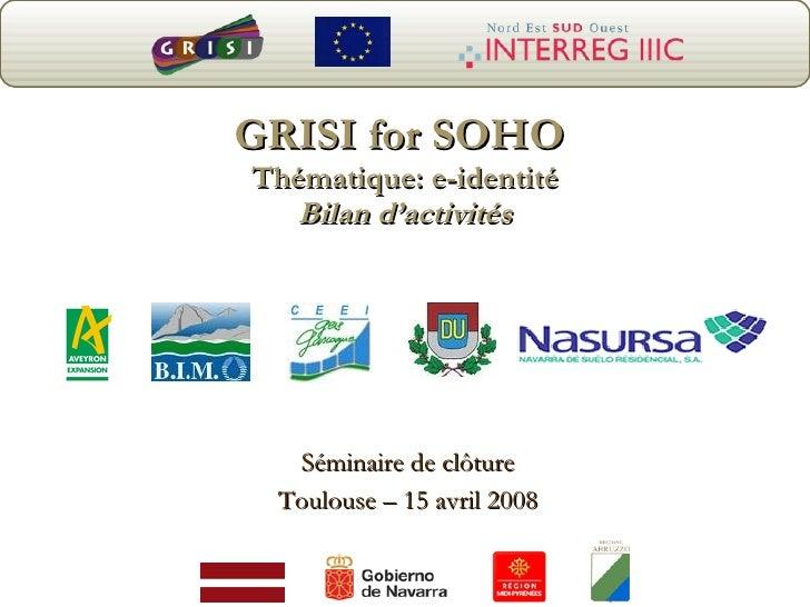GRISI for SOHO  Thématique: e-identité Bilan d'activités Séminaire de clôture Toulouse – 15 avril 2008