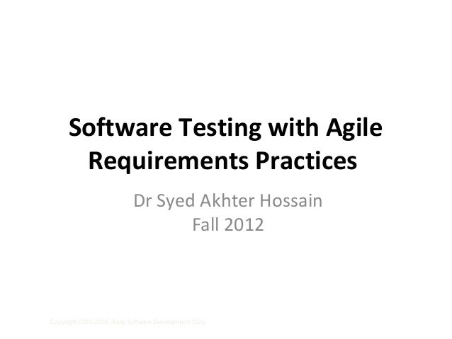Software Testing with Agile       Requirements Practices                           Dr Syed Akhter Hossain                 ...