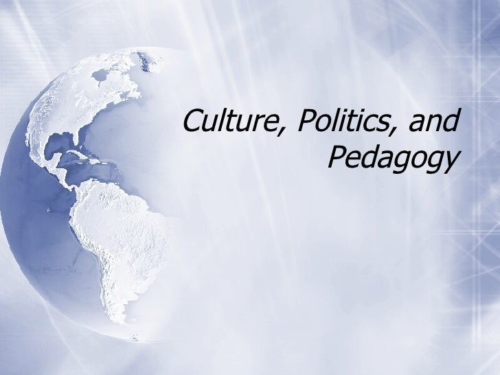 Culture, Politics, and Pedagogy