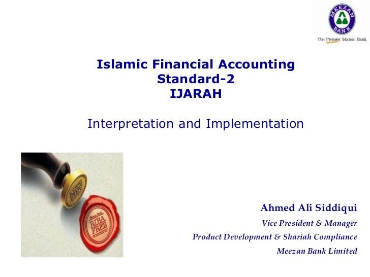 Islamic Financial Accounting Standard-2 IJARAH Interpretation and Implementation Ahmed Ali Siddiqui Vice President & Manag...