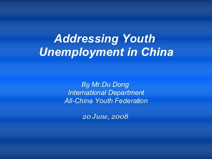 <ul><li>Addressing Youth  </li></ul><ul><li>Unemployment in China </li></ul><ul><li>By  Mr.Du Dong  </li></ul><ul><li>Inte...