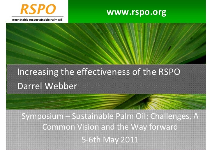 RSPO                             www.rspo.orgRoundtable on Sustainable Palm Oil   Increasing the effectiveness of the RSPO...