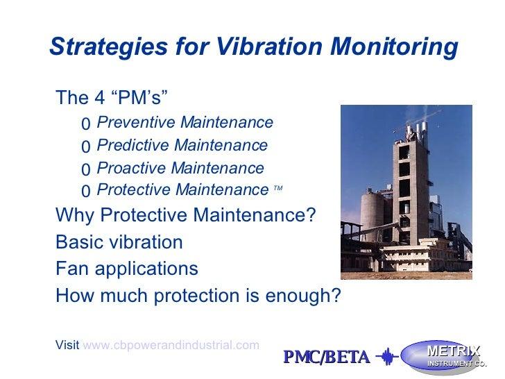 """Strategies for Vibration Monitoring <ul><li>The 4 """"PM's"""" </li></ul><ul><ul><li>Preventive Maintenance </li></ul></ul><ul><..."""
