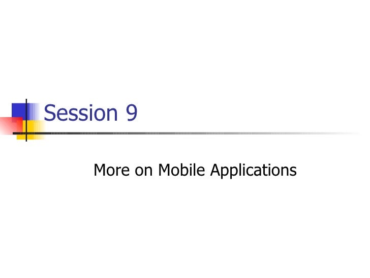 Session 9 More on Mobile Applications