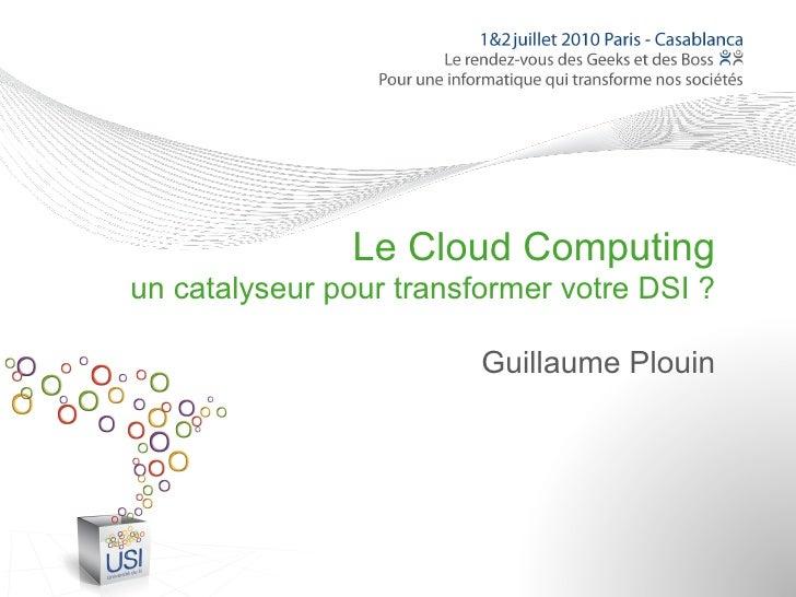 Le Cloud Computingun catalyseur pour transformer votre DSI ?                         Guillaume Plouin