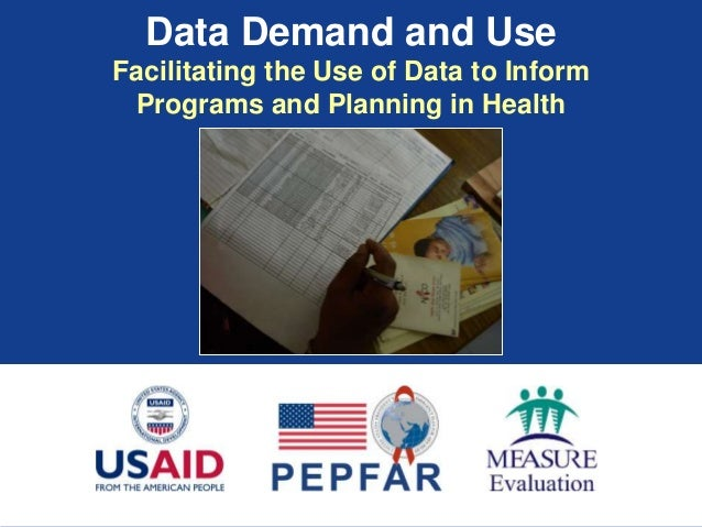 Data Demand and Use Facilitating the Use of Data to Inform Programs and Planning in Health