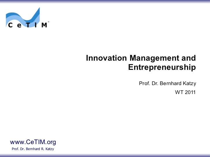 Innovation Management and Entrepreneurship Prof. Dr. Bernhard Katzy WT 2011