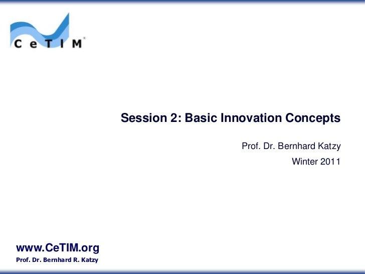 Session 2: Basic Innovation Concepts<br />Prof. Dr. Bernhard Katzy<br />Winter 2011<br />