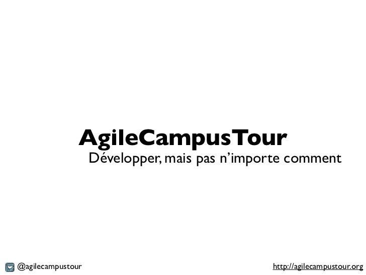 AgileCampusTour                   Développer, mais pas n'importe comment@agilecampustour                              http...