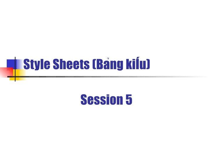 Style Sheets (Bang kiêu)                 ̉     ̉            Session 5