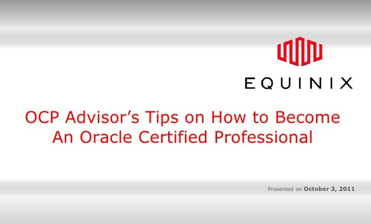OCP Advisor's Tips on How to Become An Oracle Certified Professional<br />Presented on October 3, 2011<br />