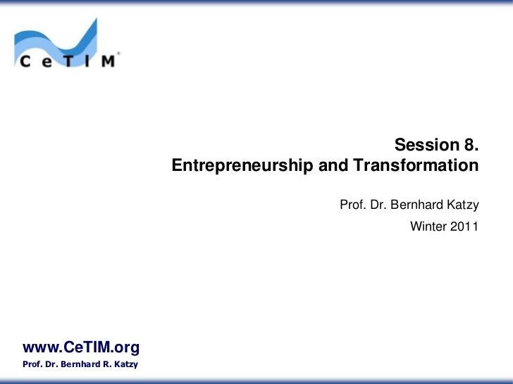 Session 8.Entrepreneurship and Transformation<br />Prof. Dr. Bernhard Katzy<br />Winter 2011<br />