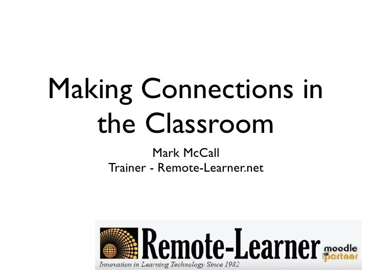 Making Connections in    the Classroom              Mark McCall     Trainer - Remote-Learner.net