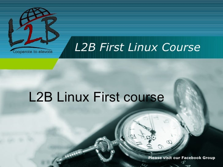 L2B First Linux Course    L2B Linux First course                       Please visit our Facebook Group