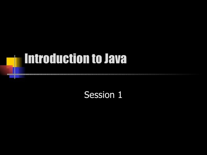 Introduction to Java Session 1