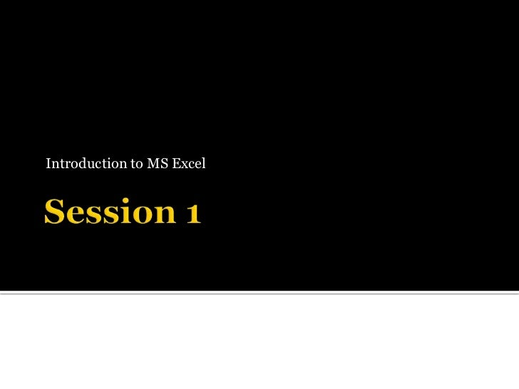 Session 1 <br />Introduction to MS Excel <br />