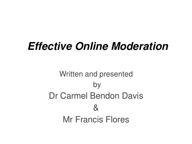Effective Online Moderation      Written and presented                by    Dr Carmel Bendon Davis               &       M...