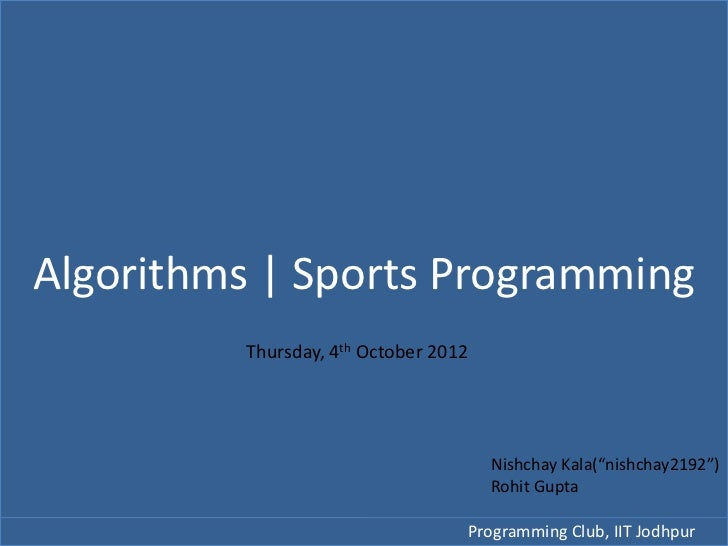 "Algorithms | Sports Programming         Thursday, 4th October 2012                                      Nishchay Kala(""nis..."
