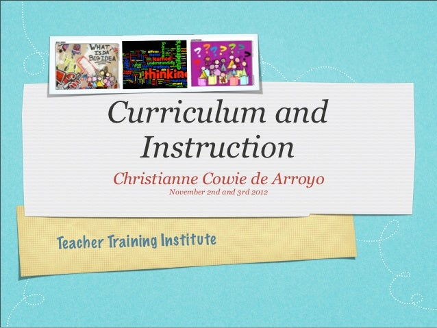 Curriculum and            Instruction           Christianne Cowie de Arroyo                       November 2nd and 3rd 201...