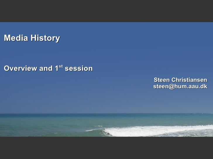 Media History <ul><ul><li>Overview and 1 st  session </li></ul></ul>Steen Christiansen [email_address]