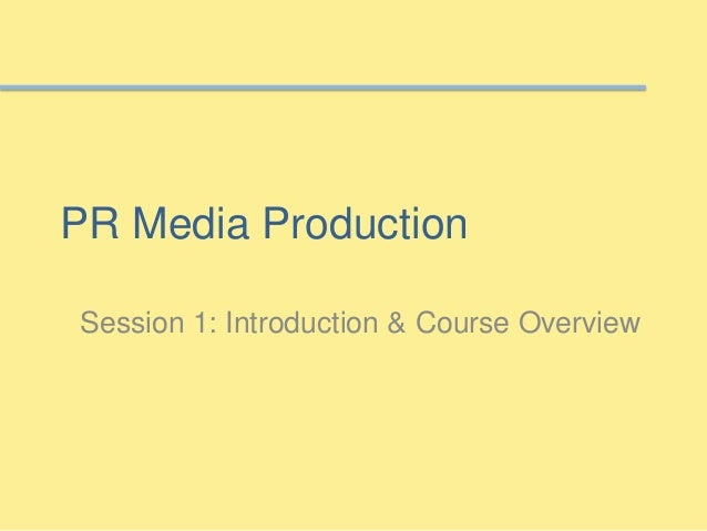 PR Media Production Session 1: Introduction & Course Overview
