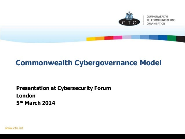 Commonwealth Cybergovernance Model Presentation at Cybersecurity Forum London 5th March 2014