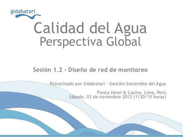 Calidad del Agua  Perspectiva GlobalSesión 1.2 - Diseño de red de monitoreo     Patrocinado por Gidahatari - Gestión Soste...