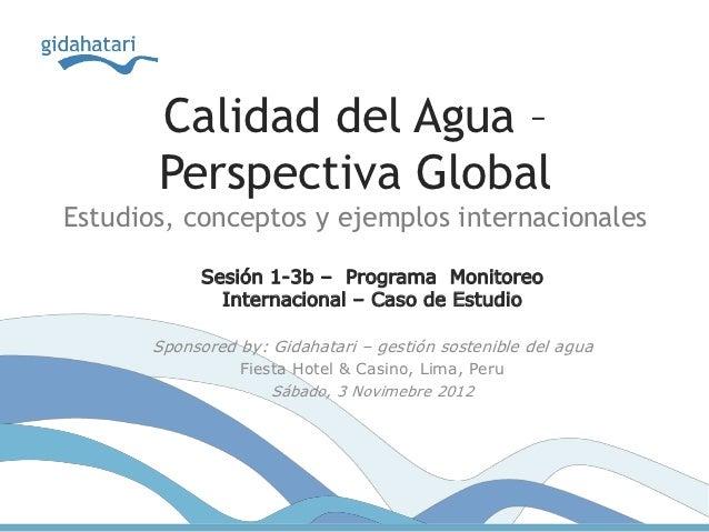 Calidad del Agua –       Perspectiva GlobalEstudios, conceptos y ejemplos internacionales            Sesión 1-3b – Program...