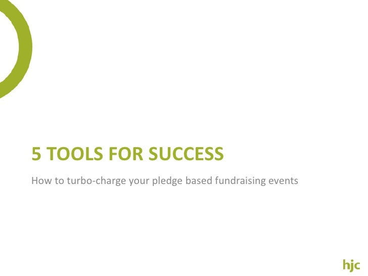 5 tools for success<br />How to turbo-charge your pledge based fundraising events<br />