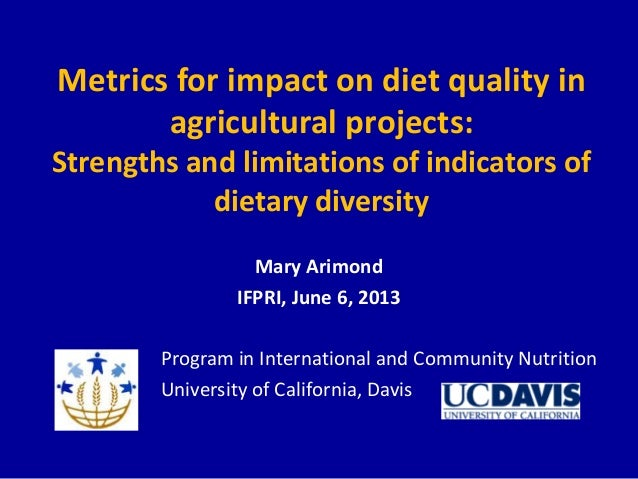 Metrics for impact on diet quality inagricultural projects:Strengths and limitations of indicators ofdietary diversityMary...