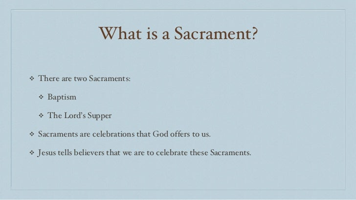 <ul><li>There are two Sacraments: </li></ul><ul><ul><li>Baptism </li></ul></ul><ul><ul><li>The Lord's Supper </li></ul></u...