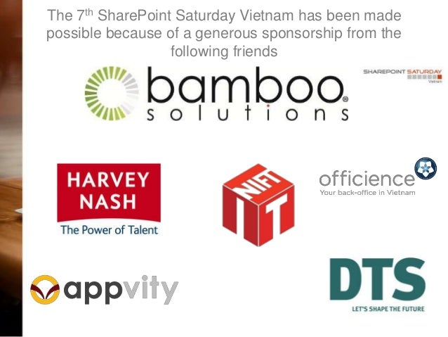 The 7th SharePoint Saturday Vietnam has been made possible because of a generous sponsorship from the following friends